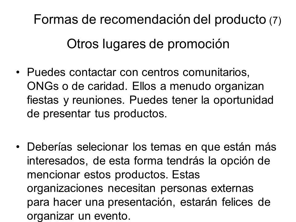 Formas de recomendación del producto (7) Otros lugares de promoción Puedes contactar con centros comunitarios, ONGs o de caridad. Ellos a menudo organ