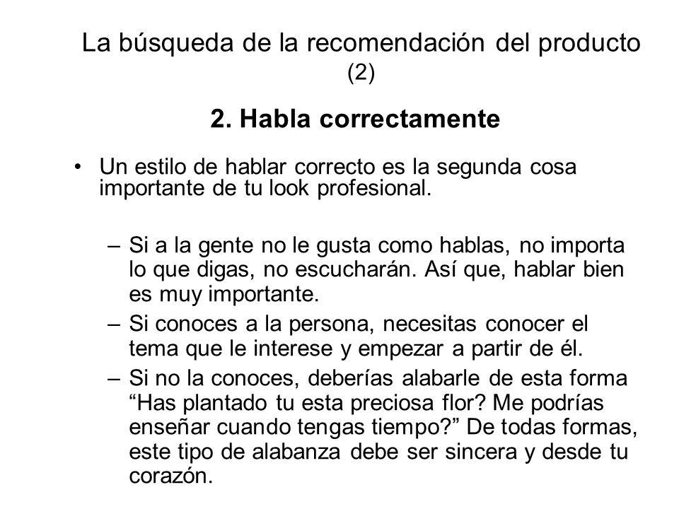 La búsqueda de la recomendación del producto (2) 2. Habla correctamente Un estilo de hablar correcto es la segunda cosa importante de tu look profesio