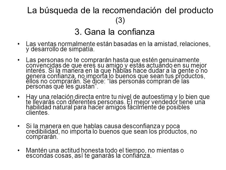 La búsqueda de la recomendación del producto (3) 3. Gana la confianza Las ventas normalmente están basadas en la amistad, relaciones, y desarrollo de