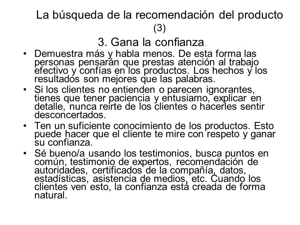 La búsqueda de la recomendación del producto (3) 3. Gana la confianza. Demuestra más y habla menos. De esta forma las personas pensarán que prestas at