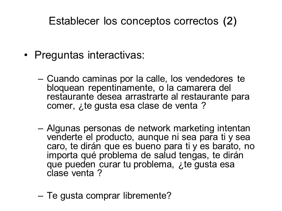 Establecer los conceptos correctos (2) Preguntas interactivas: –Cuando caminas por la calle, los vendedores te bloquean repentinamente, o la camarera