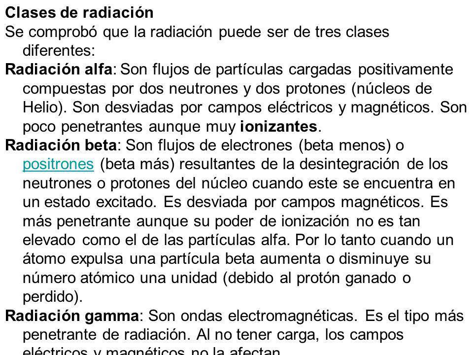 Clases de radiaciones Al estudiar el fenómeno de la radiactividad, Rutherford descubrió que la radiación emitida por una desintegración radiactiva podía ser de tres clases:alfa, beta y gamma; además también hay que considerar la emisión de neutrones.