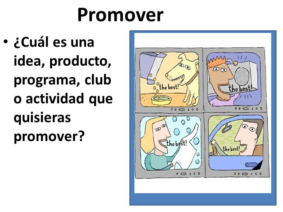 ¿Cuál es una idea, producto, programa, club o actividad que quisieras promover Promover