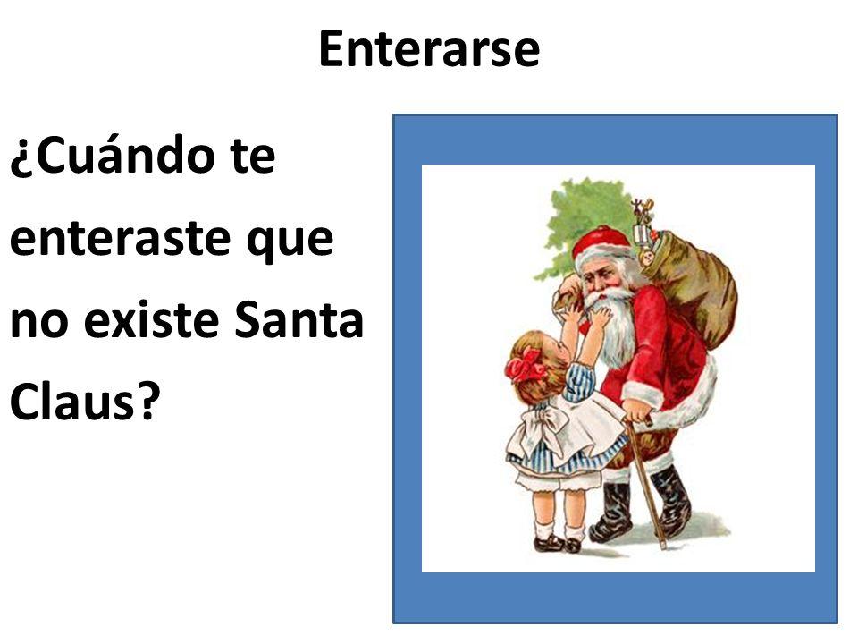 Enterarse ¿Cuándo te enteraste que no existe Santa Claus