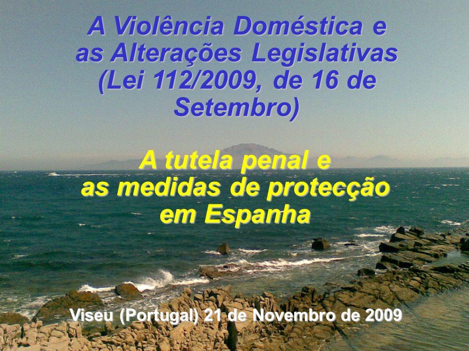 A Violência Doméstica e as Alterações Legislativas (Lei 112/2009, de 16 de Setembro) A tutela penal e as medidas de protecção em Espanha Viseu (Portug