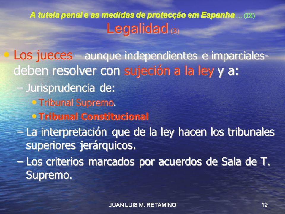 JUAN LUIS M. RETAMINO12 A tutela penal e as medidas de protecção em Espanha … (IX) Legalidad (3) Los jueces – aunque independientes e imparciales- deb