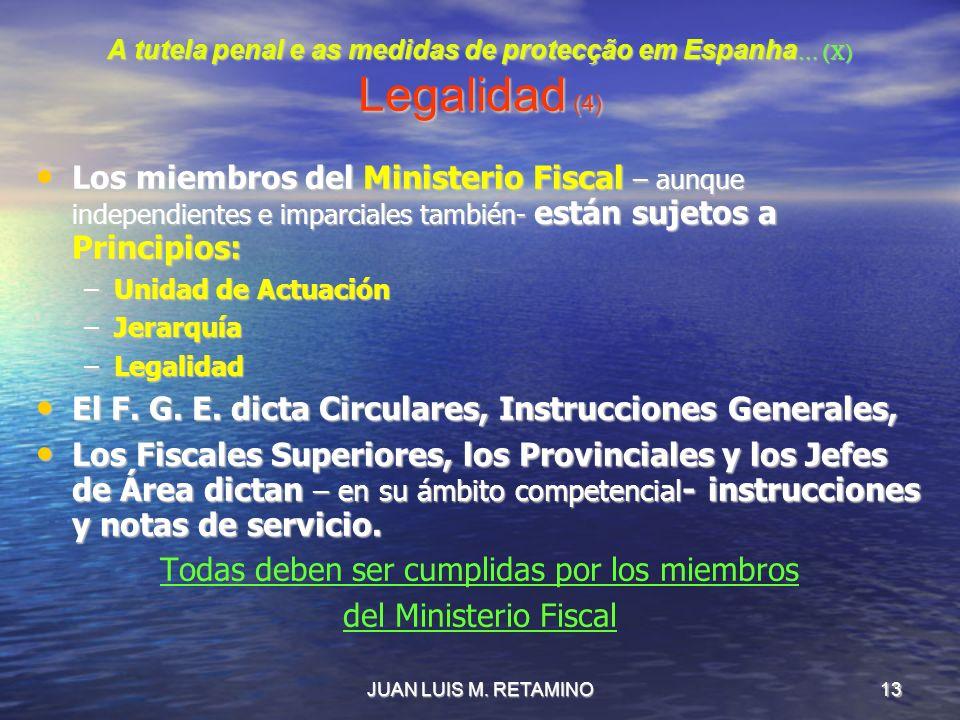 JUAN LUIS M. RETAMINO13 A tutela penal e as medidas de protecção em Espanha … (X) Legalidad (4) Los miembros del Ministerio Fiscal – aunque independie