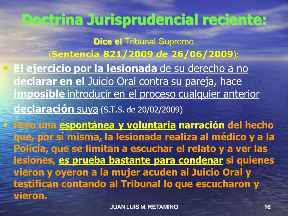 JUAN LUIS M. RETAMINO16 Doctrina Jurisprudencial reciente: Dice el Dice el Tribunal Supremo ( Sentencia 821/2009 de 26/06/2009 ): El ejercicio por la