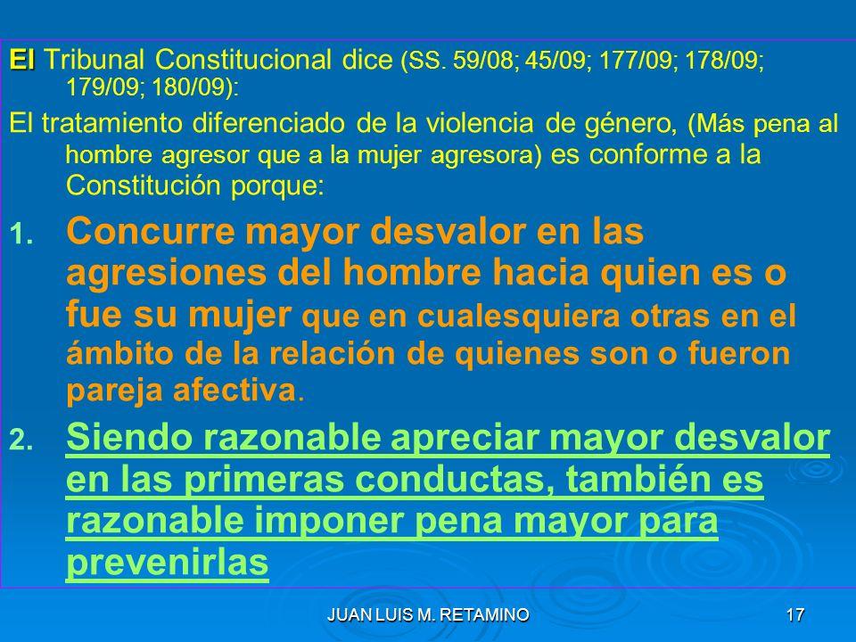 JUAN LUIS M. RETAMINO17 El El Tribunal Constitucional dice (SS. 59/08; 45/09; 177/09; 178/09; 179/09; 180/09): El tratamiento diferenciado de la viole