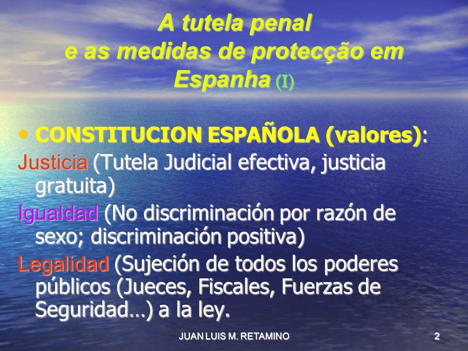 JUAN LUIS M. RETAMINO2 A tutela penal e as medidas de protecção em Espanha (I) CONSTITUCION ESPAÑOLA (valores): CONSTITUCION ESPAÑOLA (valores): Justi