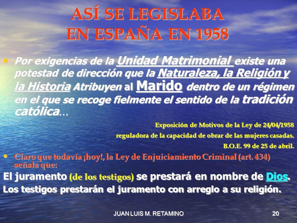 JUAN LUIS M. RETAMINO20 ASÍ SE LEGISLABA EN ESPAÑA EN 1958 Por exigencias de la Unidad Matrimonial existe una potestad de dirección que la Naturaleza,