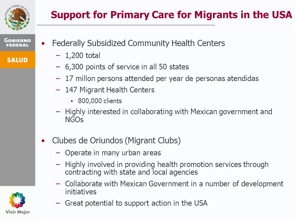 Support for Primary Care for Migrants in the USA Federally Subsidized Community Health Centers –1,200 total –6,300 points of service in all 50 states