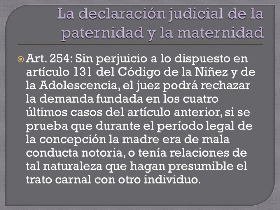 Art. 254: Sin perjuicio a lo dispuesto en artículo 131 del Código de la Niñez y de la Adolescencia, el juez podrá rechazar la demanda fundada en los c