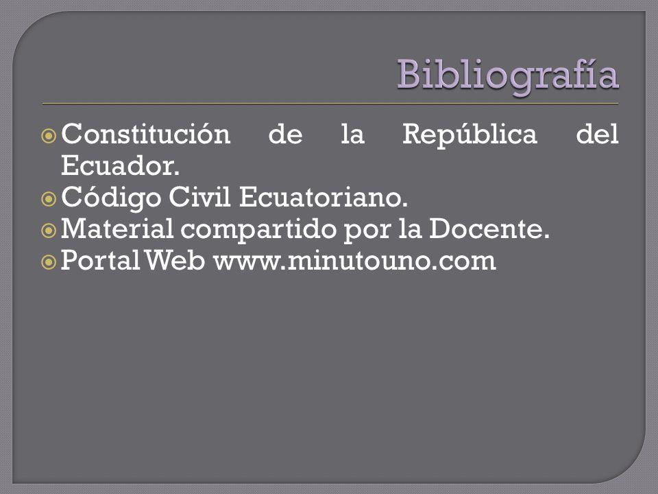 Constitución de la República del Ecuador. Código Civil Ecuatoriano. Material compartido por la Docente. Portal Web www.minutouno.com