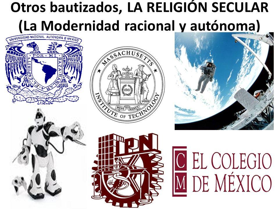 Otros bautizados, LA RELIGIÓN SECULAR (La Modernidad racional y autónoma)