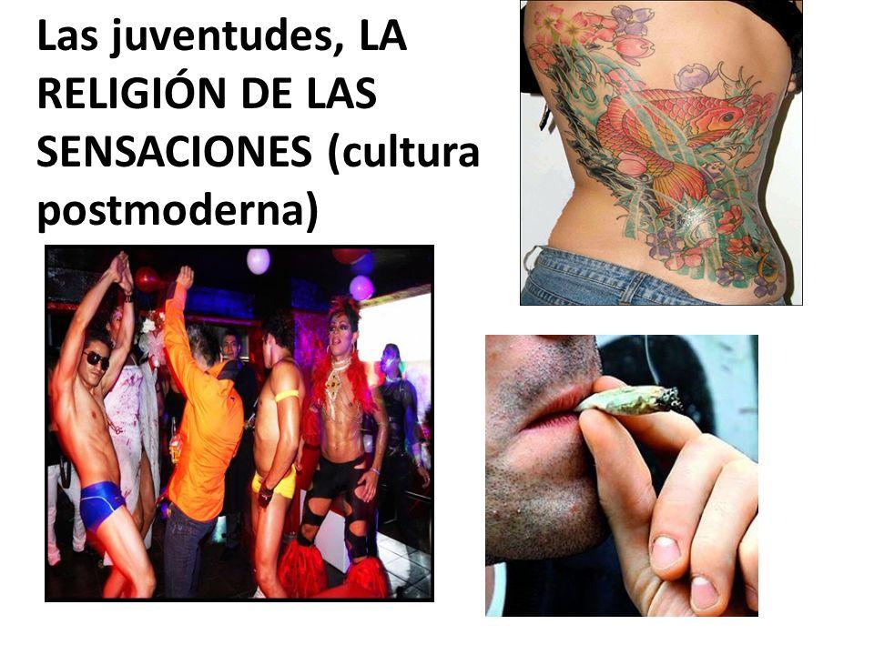 Las juventudes, LA RELIGIÓN DE LAS SENSACIONES (cultura postmoderna)