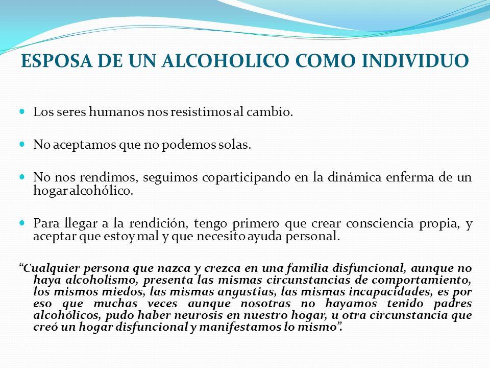 ESPOSA DE UN ALCOHOLICO COMO INDIVIDUO Los seres humanos nos resistimos al cambio. No aceptamos que no podemos solas. No nos rendimos, seguimos copart