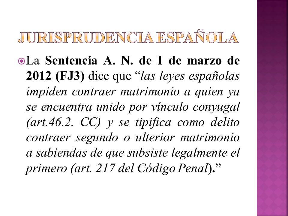 La Sentencia A. N. de 1 de marzo de 2012 (FJ3) dice que las leyes españolas impiden contraer matrimonio a quien ya se encuentra unido por vínculo cony
