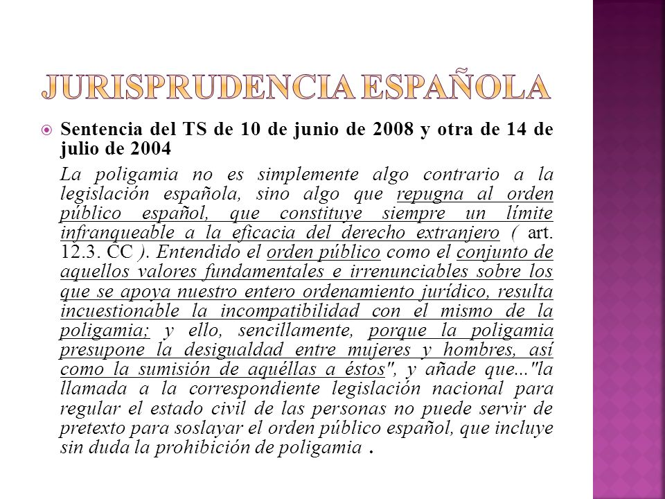 Sentencia del TS de 10 de junio de 2008 y otra de 14 de julio de 2004 La poligamia no es simplemente algo contrario a la legislación española, sino al