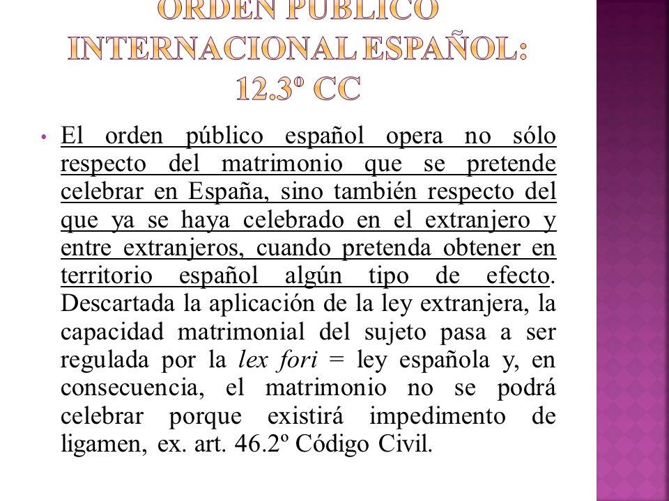 El orden público español opera no sólo respecto del matrimonio que se pretende celebrar en España, sino también respecto del que ya se haya celebrado
