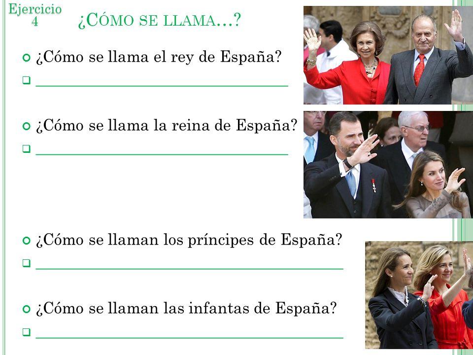 ¿Cómo se llama el rey de España? ________________________________ ¿Cómo se llama la reina de España? ________________________________ ¿Cómo se llaman