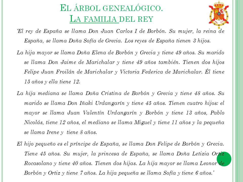 E L ÁRBOL GENEALÓGICO. L A FAMILIA DEL REY El rey de España se llama Don Juan Carlos I de Borbón. Su mujer, la reina de España, se llama Doña Sofía de