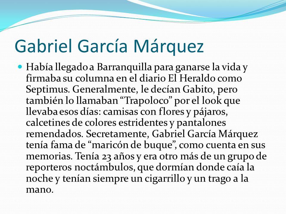 Gabriel García Márquez Había llegado a Barranquilla para ganarse la vida y firmaba su columna en el diario El Heraldo como Septimus. Generalmente, le