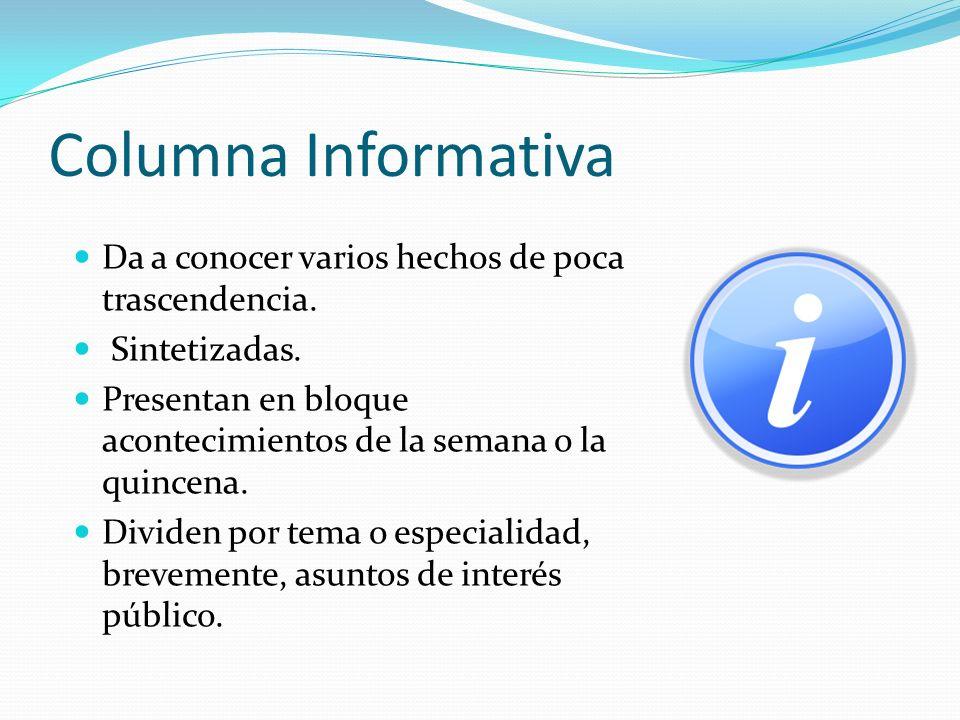 Columna Informativa Da a conocer varios hechos de poca trascendencia. Sintetizadas. Presentan en bloque acontecimientos de la semana o la quincena. Di
