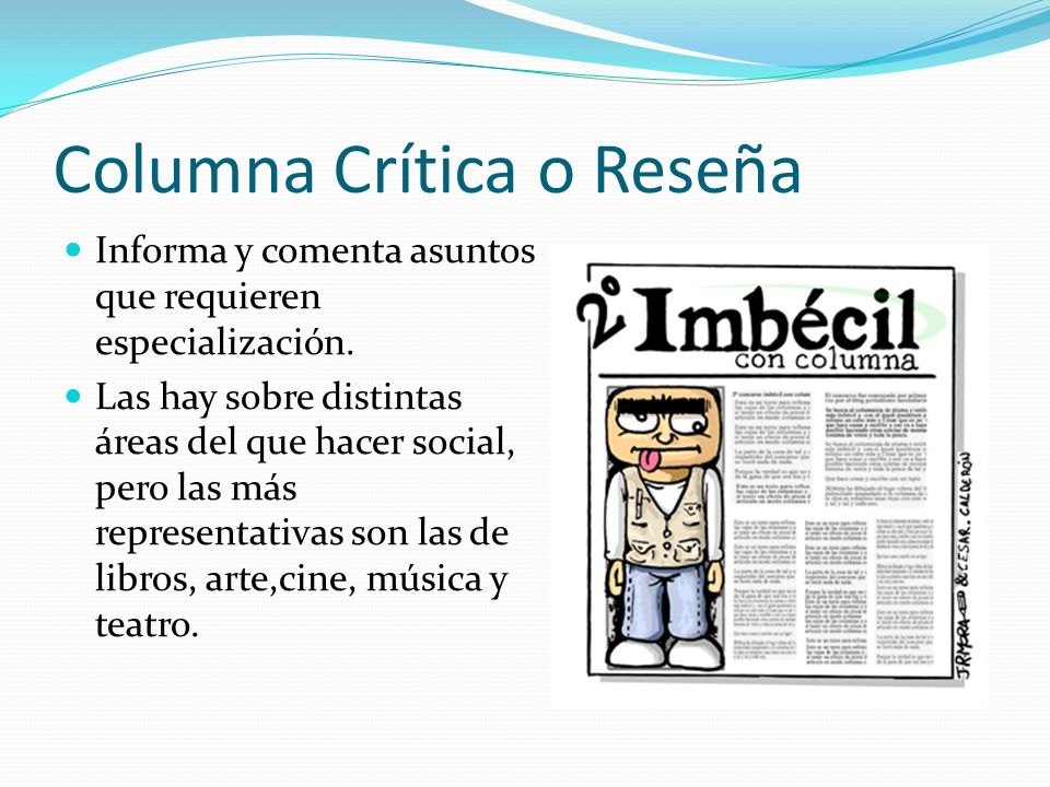 Columna Crítica o Reseña Informa y comenta asuntos que requieren especialización.