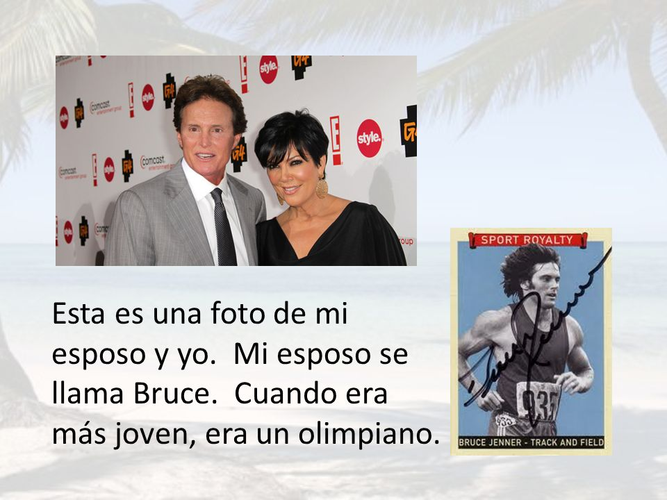 Esta es una foto de mi esposo y yo. Mi esposo se llama Bruce. Cuando era más joven, era un olimpiano.
