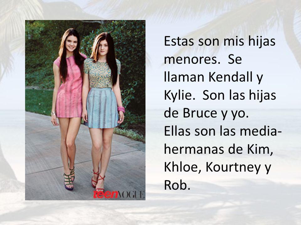 Estas son mis hijas menores. Se llaman Kendall y Kylie. Son las hijas de Bruce y yo. Ellas son las media- hermanas de Kim, Khloe, Kourtney y Rob.