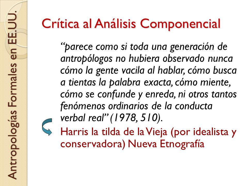 Crítica al Análisis Componencial parece como si toda una generación de antropólogos no hubiera observado nunca cómo la gente vacila al hablar, cómo bu