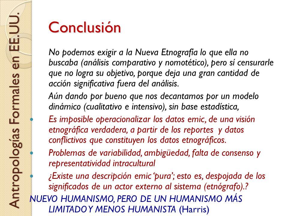 Conclusión No podemos exigir a la Nueva Etnografía lo que ella no buscaba (análisis comparativo y nomotético), pero sí censurarle que no logra su obje