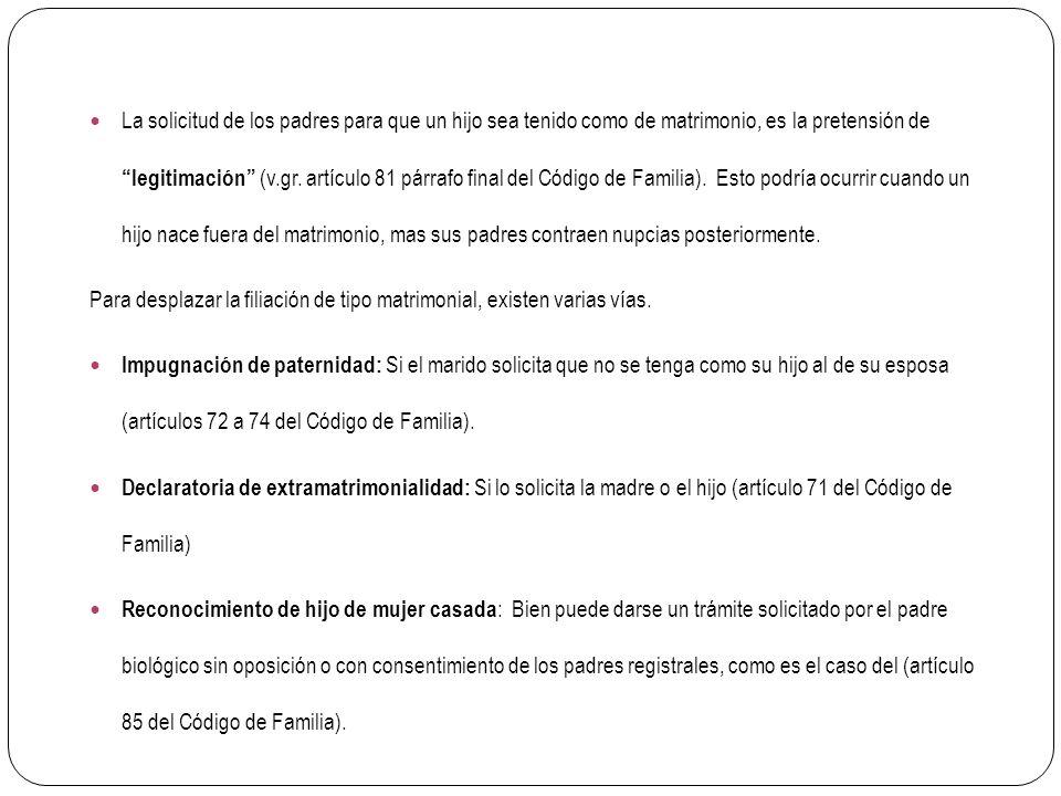 La solicitud de los padres para que un hijo sea tenido como de matrimonio, es la pretensión de legitimación (v.gr. artículo 81 párrafo final del Códig