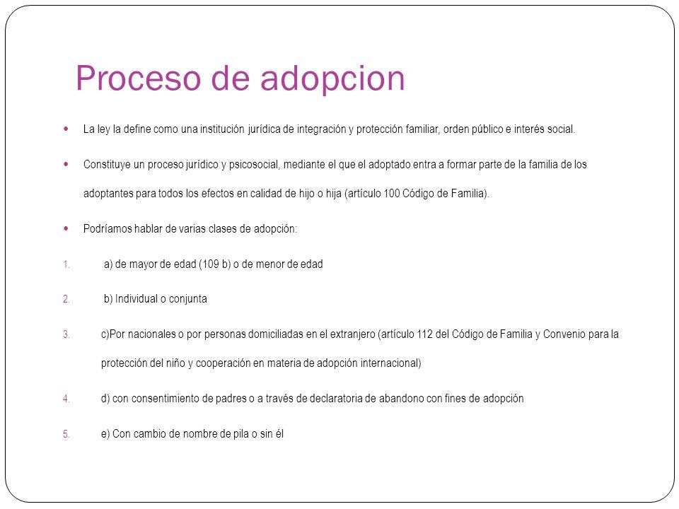 Proceso de adopcion La ley la define como una institución jurídica de integración y protección familiar, orden público e interés social. Constituye un