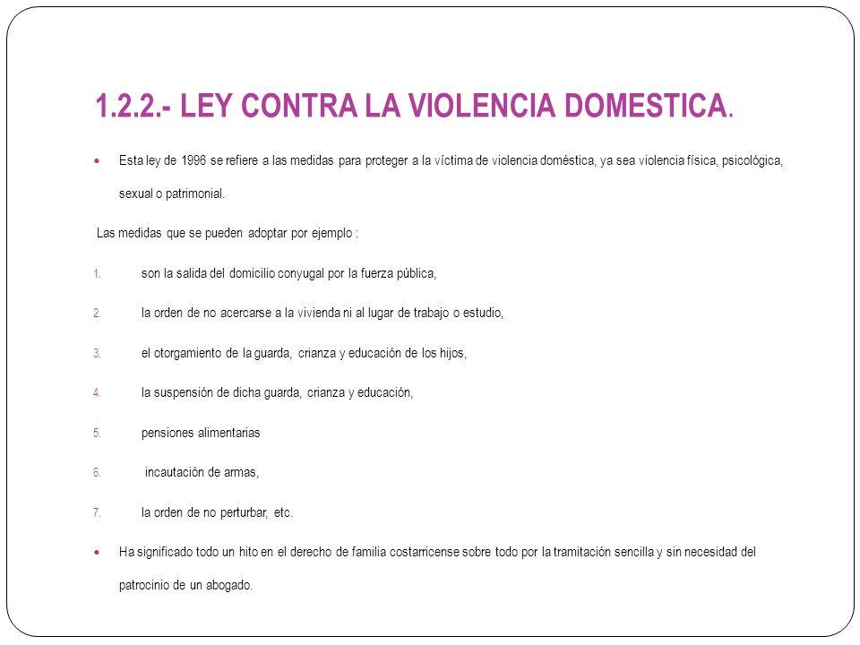 1.2.2.- LEY CONTRA LA VIOLENCIA DOMESTICA. Esta ley de 1996 se refiere a las medidas para proteger a la víctima de violencia doméstica, ya sea violenc