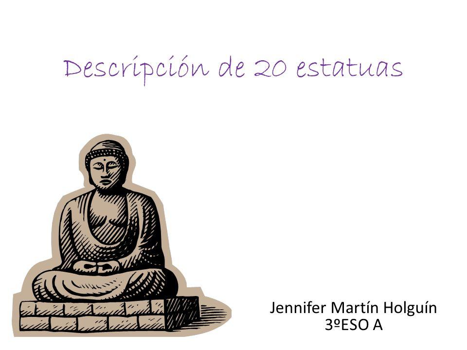 Descripción de 20 estatuas Jennifer Martín Holguín 3ºESO A
