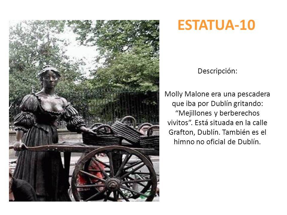 ESTATUA-10 Descripción: Molly Malone era una pescadera que iba por Dublín gritando: Mejillones y berberechos vivitos. Está situada en la calle Grafton