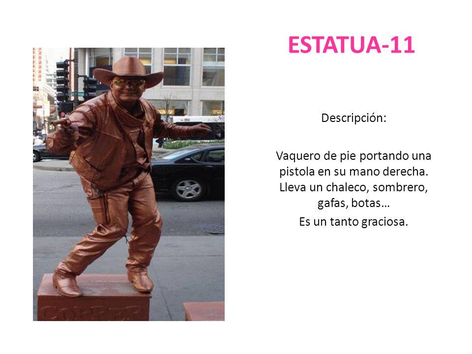 ESTATUA-11 Descripción: Vaquero de pie portando una pistola en su mano derecha. Lleva un chaleco, sombrero, gafas, botas… Es un tanto graciosa.