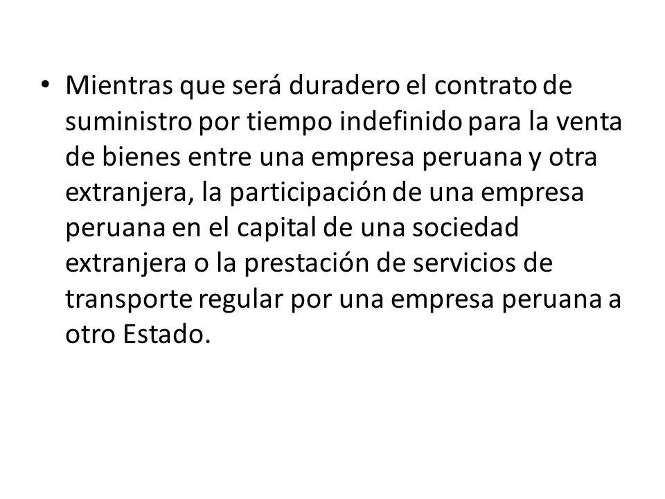 Mientras que será duradero el contrato de suministro por tiempo indefinido para la venta de bienes entre una empresa peruana y otra extranjera, la par