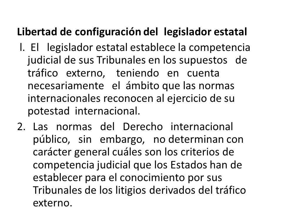 Libertad de configuración del legislador estatal l. El legislador estatal establece la competencia judicial de sus Tribunales en los supuestos de tráf