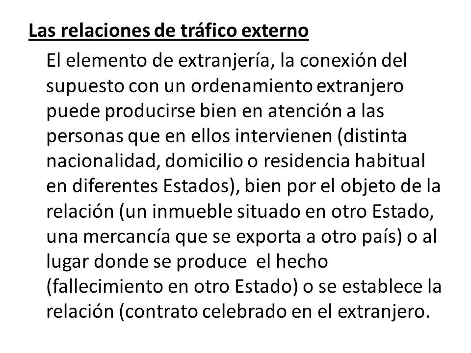 Las relaciones de tráfico externo El elemento de extranjería, la conexión del supuesto con un ordenamiento extranjero puede producirse bien en atenció