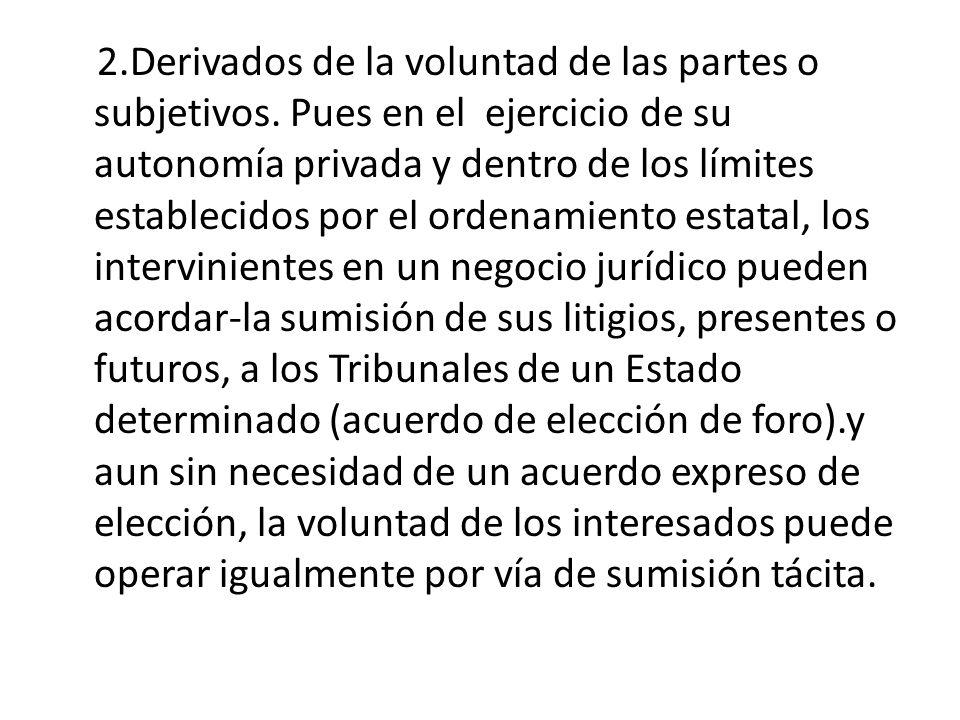 2.Derivados de la voluntad de las partes o subjetivos. Pues en el ejercicio de su autonomía privada y dentro de los límites establecidos por el ordena