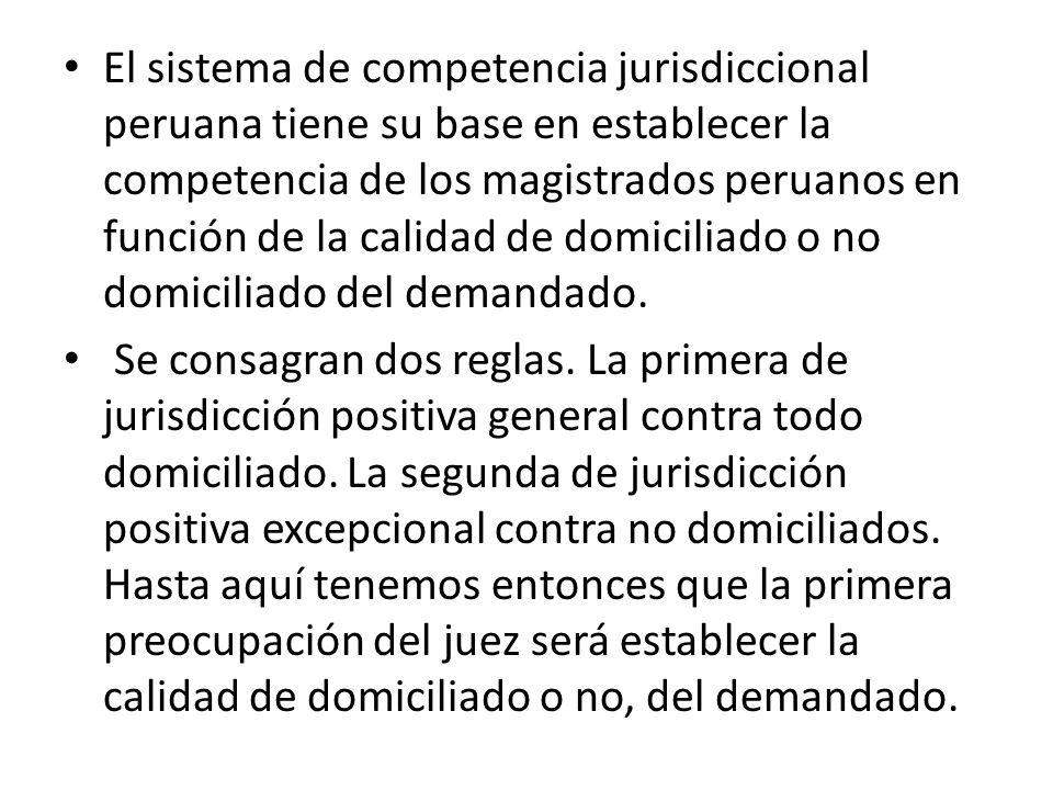 El sistema de competencia jurisdiccional peruana tiene su base en establecer la competencia de los magistrados peruanos en función de la calidad de do