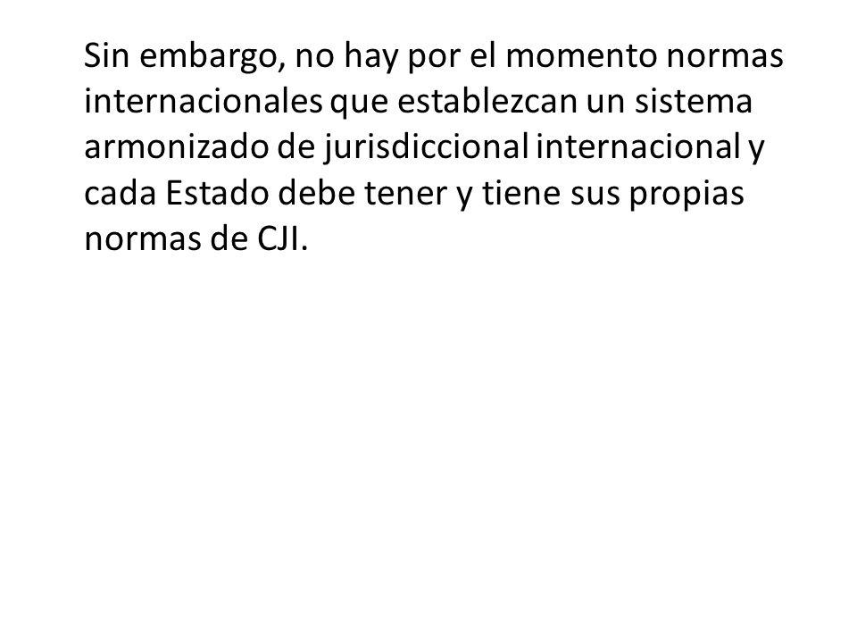 Sin embargo, no hay por el momento normas internacionales que establezcan un sistema armonizado de jurisdiccional internacional y cada Estado debe ten