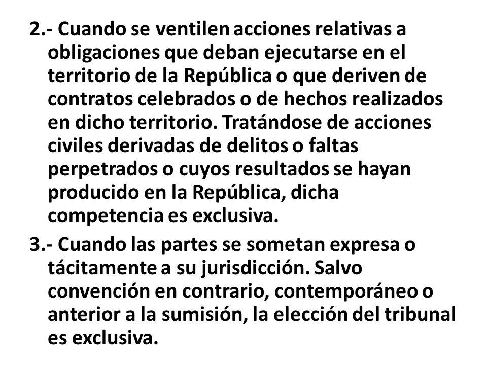 2.- Cuando se ventilen acciones relativas a obligaciones que deban ejecutarse en el territorio de la República o que deriven de contratos celebrados o