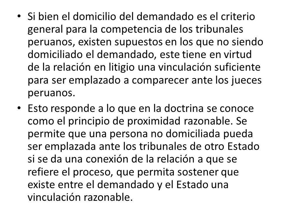 Si bien el domicilio del demandado es el criterio general para la competencia de los tribunales peruanos, existen supuestos en los que no siendo domic
