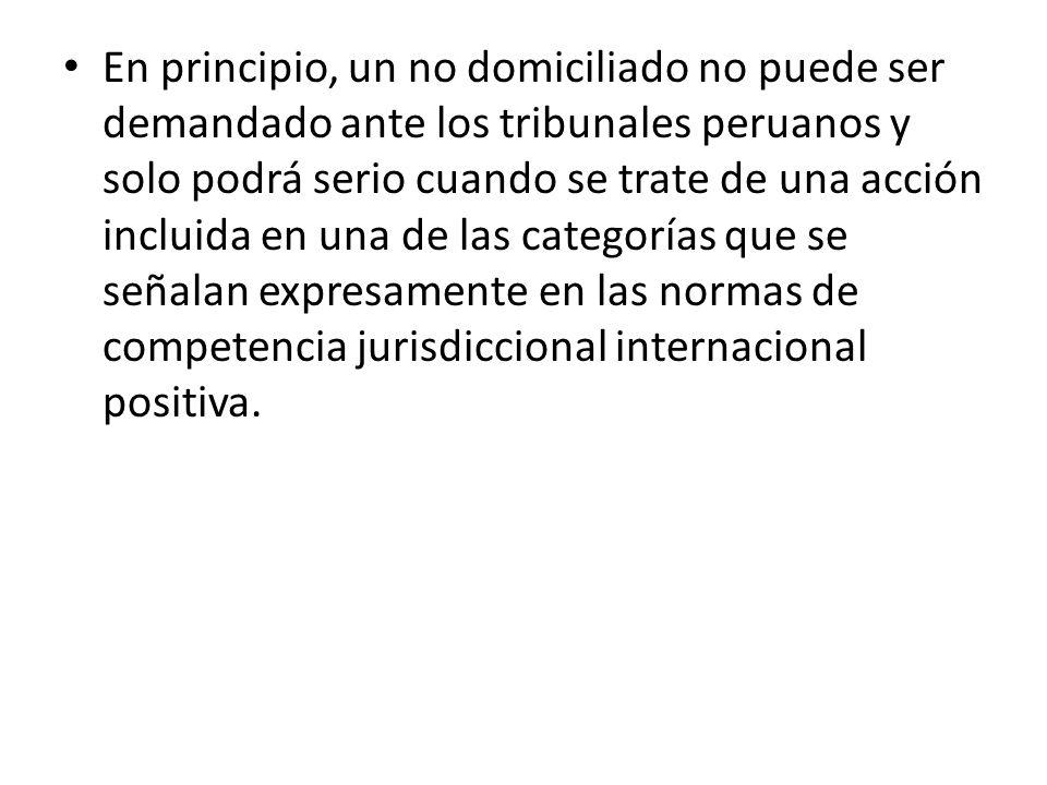 En principio, un no domiciliado no puede ser demandado ante los tribunales peruanos y solo podrá serio cuando se trate de una acción incluida en una d