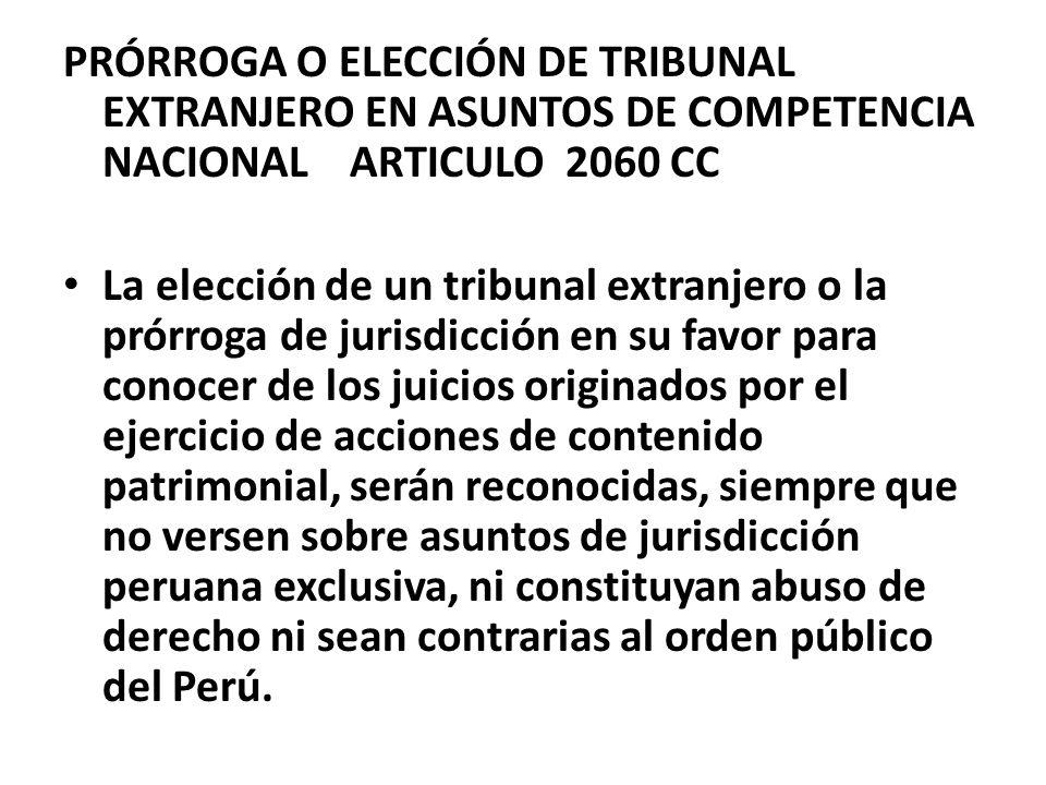 PRÓRROGA O ELECCIÓN DE TRIBUNAL EXTRANJERO EN ASUNTOS DE COMPETENCIA NACIONAL ARTICULO 2060 CC La elección de un tribunal extranjero o la prórroga de
