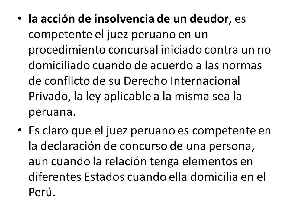 la acción de insolvencia de un deudor, es competente el juez peruano en un procedimiento concursal iniciado contra un no domiciliado cuando de acuerdo